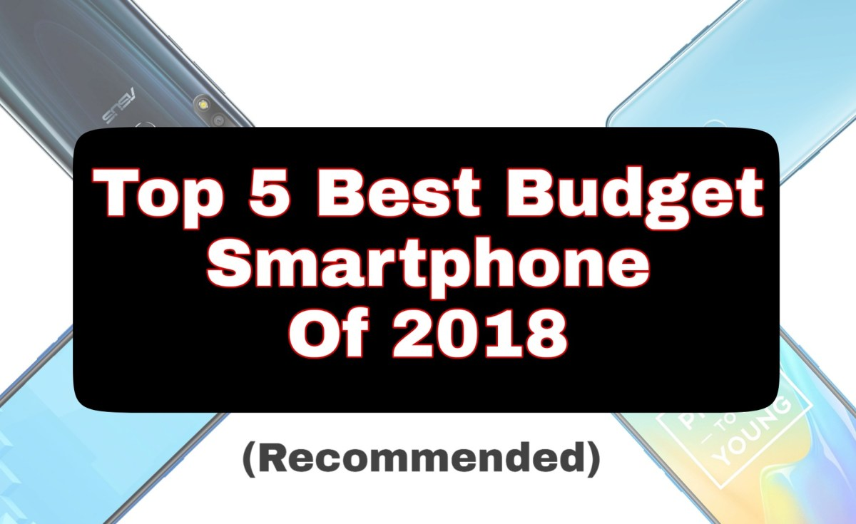 Top 5 Best Budget Smartphone of the year 2018